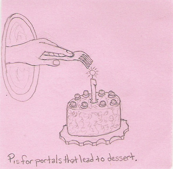 P is for portals that lead to dessert.