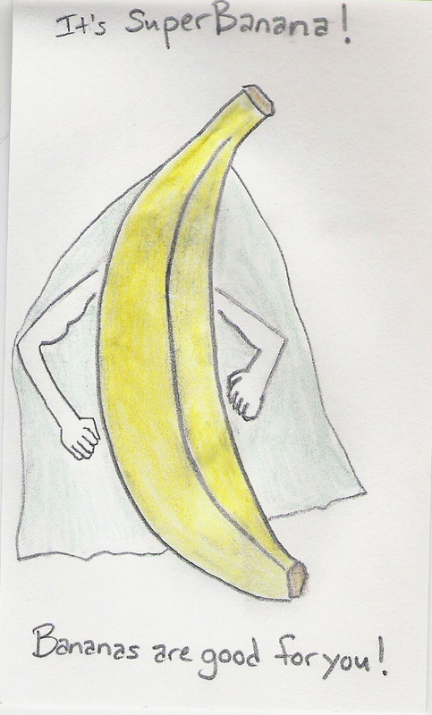 It's Super Banana! [picture of banana with beefy arms and a cape] Bananas are good for you!