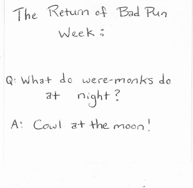 The Return of Bad Pun Week: Q: What do were-monks do at night? A:Cowl at the moon?