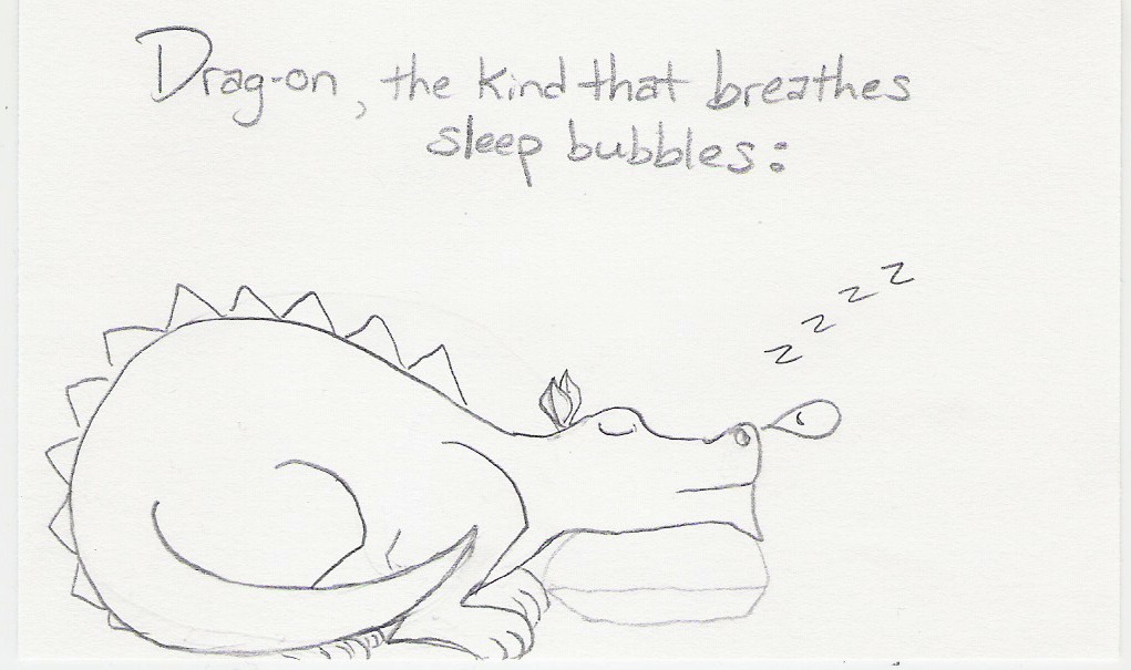 Drag-on, the kind that breathes sleep bubbles: [picture of sleeping dragon]
